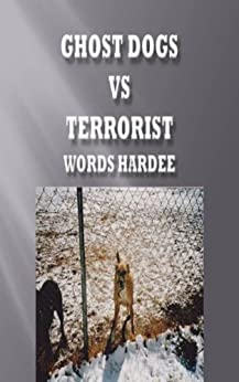 GHOST DOGS Vs TERRORIST (Ghost Dog Series Book 1) by [Hardee, Floyd]