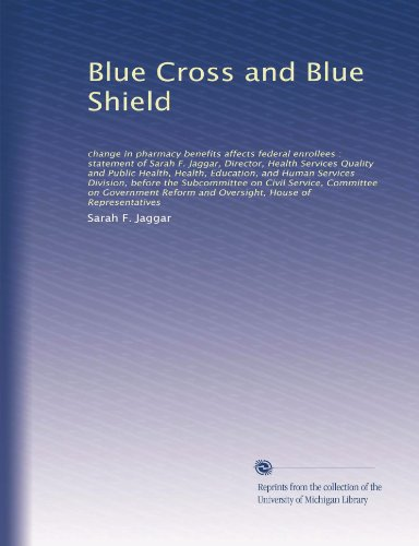Blue Cross and Blue Shield: change in pharmacy benefits affects federal enrollees : statement of Sarah F. Jaggar, Director, Health Services Quality ... on Civil Service, Committee on... ()