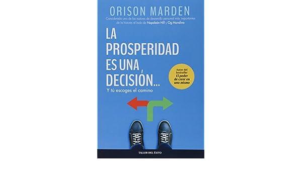 La prosperidad es una decisión... Y tú escoges el camino: Orison Sweet Marden: 9781607384571: Amazon.com: Books
