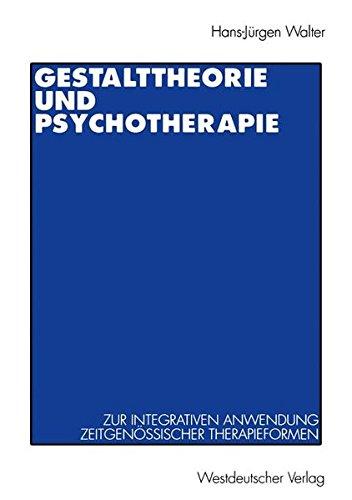 Gestalttheorie und Psychotherapie. Zur integrativen Anwendung zeitgenössischer Therapieformen