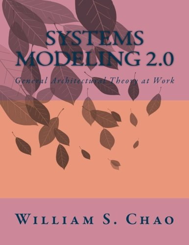 Systems Modeling 2.0: General Architectural Theory at Work PDF