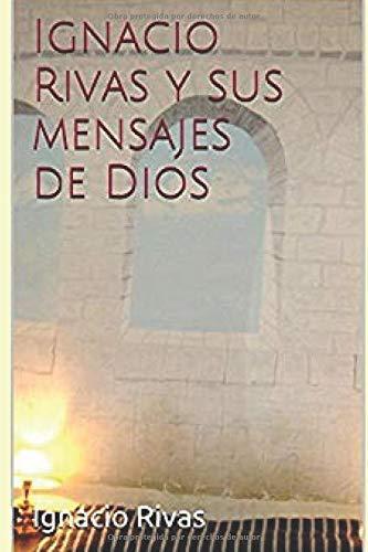 Ignacio Rivas y sus mensajes de Dios  [Rivas, Ignacio] (Tapa Blanda)