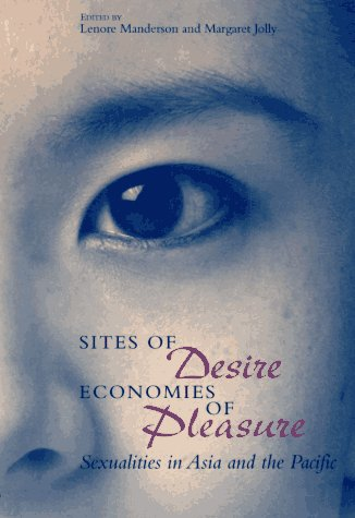 Sites of Desire/Economies of Pleasure: Sexualities in Asia and the Pacific (The Chicago Series on Sexuality, History, an