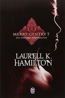 Merry Gentry, tome 7 : Les ténèbres dévorantes par Hamilton