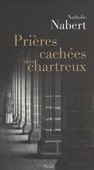 Prières cachées des Chartreux par Nathalie Nabert