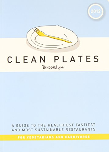 Clean Plates Brooklyn 2012: A Guide to the Healthiest, Tastiest, and Most Sustainable Restaurants for Vegetarians and Carnivores