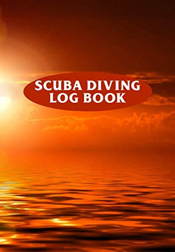 Scuba Diving Logbook: Scuba Diving Log Book Journal Diving Accessories - Record Dive Date, Gear Used, Wet-Suit Type and Location - 110 Pages