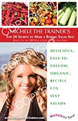 Michele the Trainer's Top Twenty Secrets to Make a Boring Salad Sexy (100 Ways to Lose 100 Pounds)