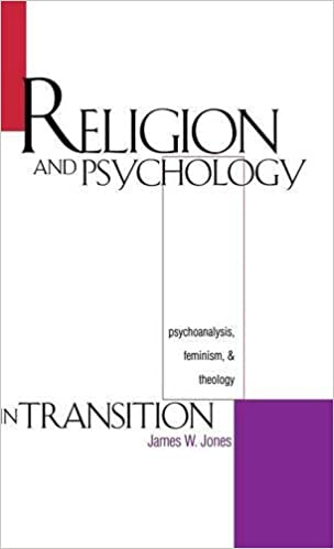 religion and psychology in transition psychoanalysis feminism  religion and psychology in transition psychoanalysis feminism and theology james w jones 9780300067699 com books