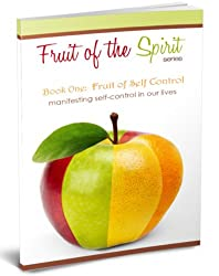 Fruit of Self Control (Fruit of the Spirit Series Book 1)