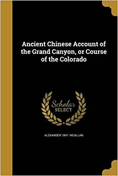 Book Ancient Chinese Account of the Grand Canyon, or Course of the Colorado