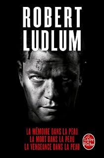 La trilogie Jason Bourne : La mémoire dans la peau - La mort dans la peau - La vengeance dans la peau par Ludlum