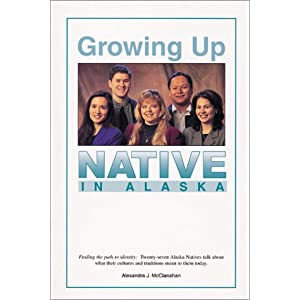 Growing Up Native in Alaska A J McClanahan