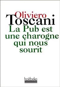 La Pub est une charogne qui nous sourit par Oliviero Toscani
