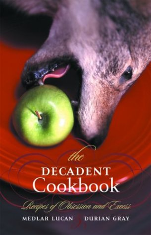 The Decadent Cookbook: Recipes of Obsession and Excess