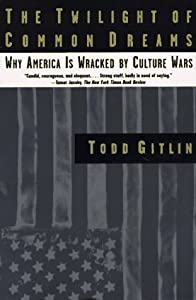 The Twilight of Common Dreams: Why America Is Wracked by Culture Wars from Holt Paperbacks