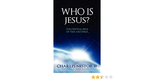 Who Is Jesus? - The Central Issue of Time and Space