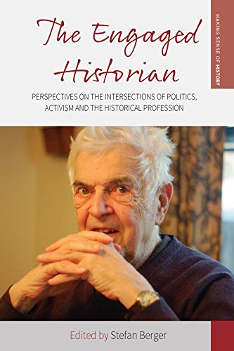 The Engaged Historian: Perspectives on the Intersections of Politics, Activism and the Historical Profession (Making Sense of History Book 37) por Stefan Berger