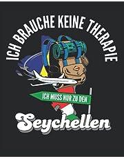 Ich Brauche Keine Therapie Ich Muss Nur Nach Seychellen: Seychellen Reisetagebuch mit Checklisten - Tagesplaner und vieles mehr| Seychellen Reisejournal | 115 Seiten - ca. A 4