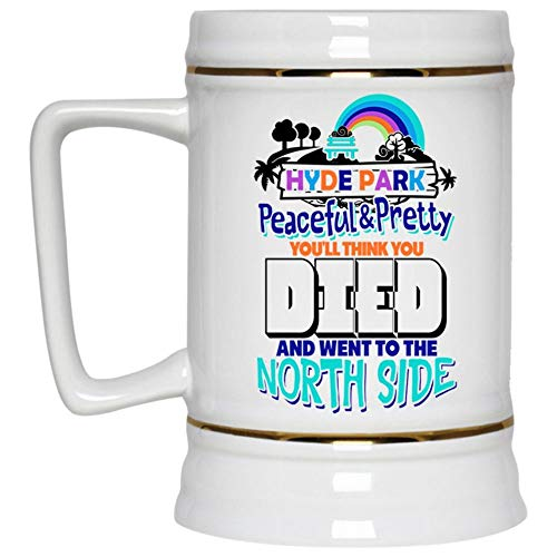 You'll Think You Died And Went To The North Side Beer Mug, Hyde Park Peaceful And Pretty Beer Stein 22oz, Birthday gift for Beer Lovers (Beer Mug-White) ()