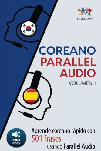 Coreano Parallel Audio - Aprende coreano rapido con 501 frases usando Parallel Audio - Volumen 1 (Volume 1) (Spanish Edition) [Lingo Jump] (Tapa Blanda)