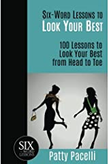 Six-Word Lessons to Look Your Best: 100 Six-Word Lessons to Look Your Best from Head to Toe (The Six-Word Lessons Series) Paperback