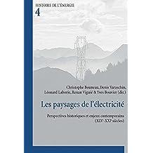Les paysages de l'électricité: Perspectives historiques et enjeux contemporains (XIXe-XXIe siècles)