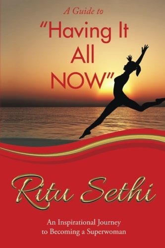 """Having It All Now"": An Inspirational Journey to Becoming a Superwoman"