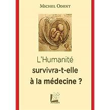 HUMANITÉ SURVIVRA-T-ELLE À LA MÉDECINE (L')
