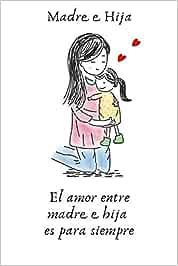 Madre Hija El amor entre madre e hija es para siempre