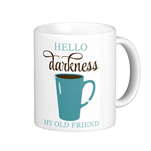 Hello Darkness Coffee Humor Coffee Mug 11 Oz