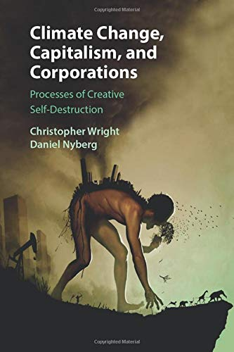 Climate Change, Capitalism, and Corporations (Business, Value Creation, and Society)