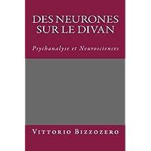 Des neurones sur le divan: Psychanalyse et Neurosciences