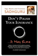 Don't Polish Your Ignorance....it may shine