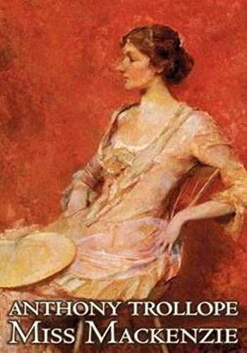 Miss Mackenzie - (ANNOTATED) Original, Unabridged, Complete, Enriched [Oxford University Press]