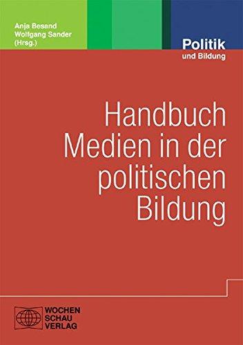 Handbuch Medien in der politischen Bildung (Politik und Bildung) Taschenbuch – 27. August 2010 Anja Besand Wolfgang Sander Wochenschau Verlag 3899746112