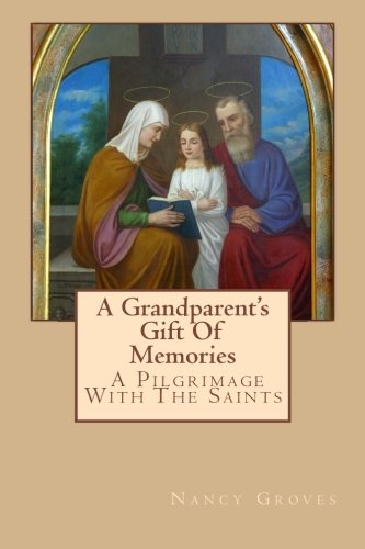 A Grandparent's Gift Of Memories - A Pilgrimage With The Saints