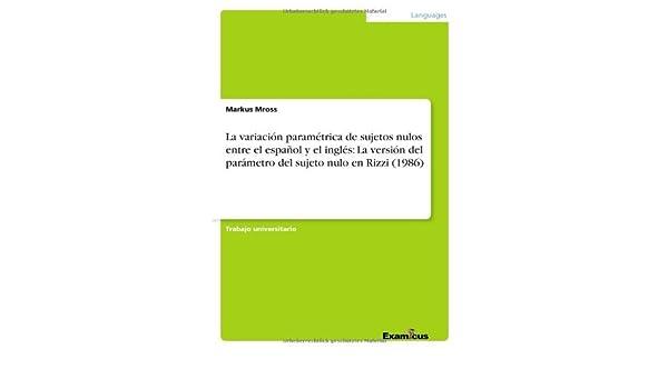 La variación paramétrica de sujetos nulos entre el español y el inglés: La versión del parámetro del sujeto nulo en Rizzi (1986) (Spanish Edition) - Kindle ...