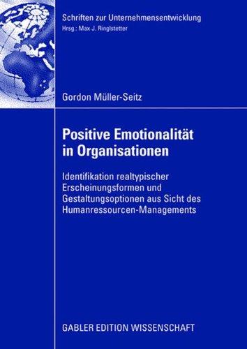 Positive Emotionalität in Organisationen: Identifikation realtypischer Erscheinungsformen und Gestaltungsoptionen aus Sicht des Humanressourcen-Managements (Schriften zur Unternehmensentwicklung)