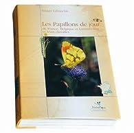 Les Papillons De Jour De France, Belgiqueet Luxemboug Et Leurs Chenilles / the Butterflies of France, Belgium and Luxembourg and Their Caterpillars par Tristan Lafranchis