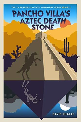 Pancho Villa's Aztec Death Stone (The 16 Burdens Adventure ()