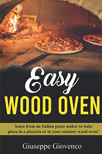 - easy wood oven: Learn from an Italian pizza maker to bake pizza in a pizzeria or an your outdoor wood oven! (Pizza Italiana Pro)