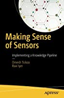 Making Sense of Sensors: End-to-End Algorithms and Infrastructure Design from Wearable-Devices to Data Centers Front Cover