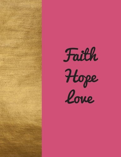"Faith Hope Love: Quote journal Notebook Composition Book Inspirational Quotes Lined Notebook (8.5""x11"") Large (Faith Hope Love Journal) (Volume 7)"