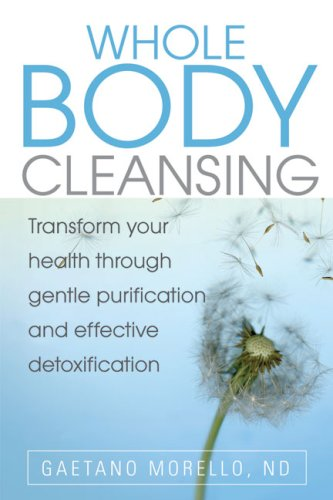 Whole Body Cleansing: Transform Your Health Through Gentle Purification and Effective Detoxification
