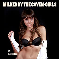 Milked by the Coven-Girls