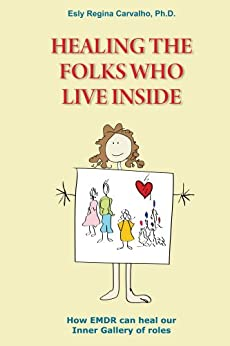 Healing the Folks Who Live Inside: How EMDR Can Heal Our Inner Gallery of Roles by [Carvalho, Esly]
