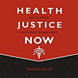 Health Justice Now: Single Payer and What Comes