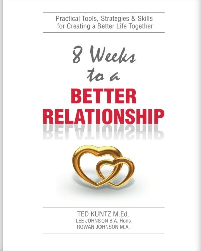8 Weeks To A Better Relationship: An 8 Week Guide to Making Your Relationship Great! ebook