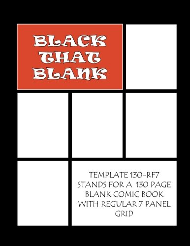 Black That Blank: Template 130-RF7 Stands For A 130 Page Blank Comic Book With Regular 7 Panel Grid (Black That Blank Sketchbooks) (Volume 1)